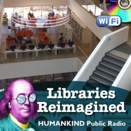 Libraries Reimagined: A HUMANKIND Public Radio Special